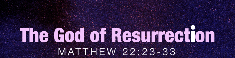 The God of Resurrection