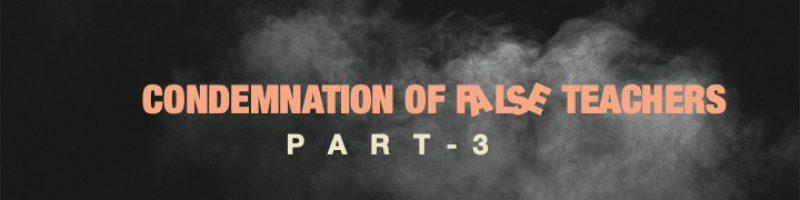 "Sermon ""Condemnation of False Teachers"" Pt.3"